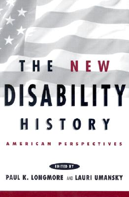 The New Disability History By Longmore, Paul K. (EDT)/ Umansky, Lauri (EDT)
